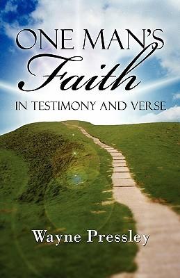 One Mans Faith: In Testimony and Verse Wayne Pressley