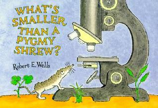 Whats Smaller Than a Pygmy Shrew? (Wells of Knowledge Science)  by  Robert E. Wells