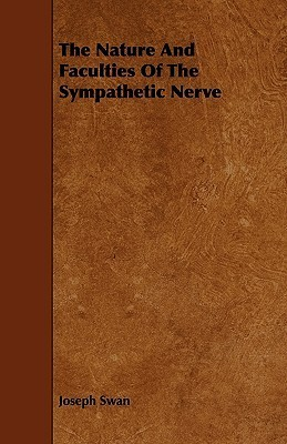 The Nature and Faculties of the Sympathetic Nerve Joseph Swan
