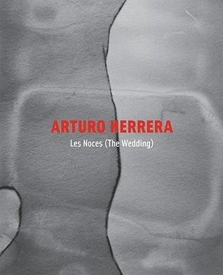Arturo Herrera: Les Noces  by  Gabriela Rangel