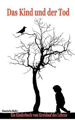 Das Kind und der Tod: Ein Kinderbuch vom Kreislauf des Lebens  by  Daniela Behr