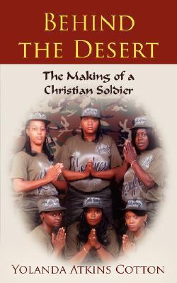 Behind the Desert: The Making of a Christian Soldier  by  Yolanda Atkins Cotton