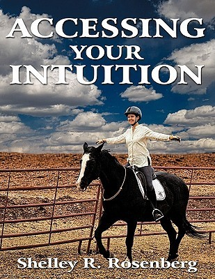 Accessing Your Intuition  by  Shelley R. Rosenberg