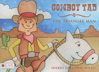 Cowboy Tad The Triangle Man: 0  by  Sherry Galloway Willis