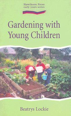 Gardening with Young Children  by  Beatrys Lockie