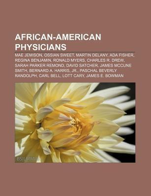African-American Physicians: Mae Jemison, Ossian Sweet, Martin Delany, ADA Fisher, Regina Benjamin, Ronald Myers, Charles R. Drew Source Wikipedia