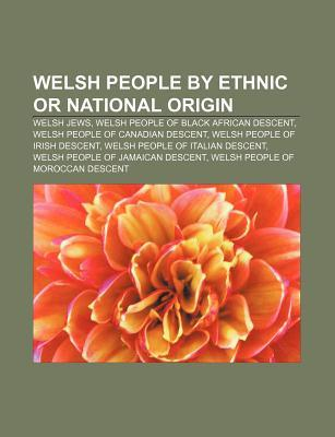 Welsh People  by  Ethnic or National Origin: Welsh Jews, Welsh People of Black African Descent, Welsh People of Canadian Descent by Source Wikipedia