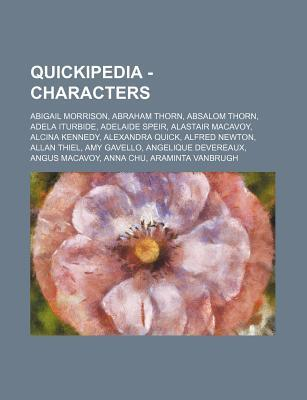 Quickipedia - Characters: Abigail Morrison, Abraham Thorn, Absalom Thorn, Adela Iturbide, Adelaide Speir, Alastair MacAvoy, Alcina Kennedy, Alex Source Wikipedia
