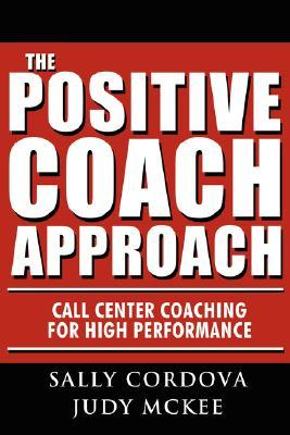 The Positive Coach Approach: Call Center Coaching for High Performance Sally Cordova