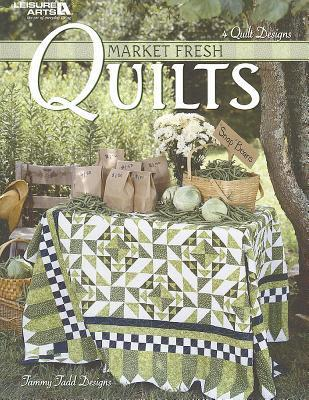Market Fresh Quilts: 4 Quilt Designs  by  Tammy Tadd
