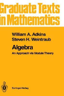 Algebra: An Approach Via Module Theory  by  William A. Adkins