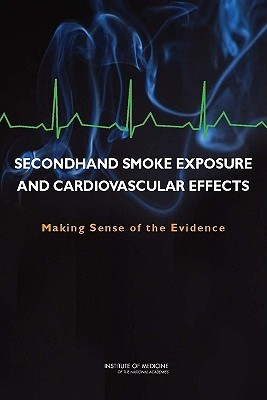 Secondhand Smoke Exposure and Cardiovascular Effects: Making Sense of the Evidence Committee on Secondhand Smoke Exposure a