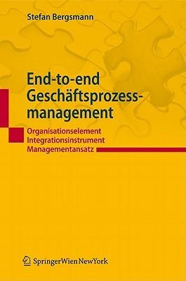 End-To-End-Gesch Ftsprozessmanagement: Organisationselement Integrationsinstrument Managementansatz  by  Stefan Bergsmann