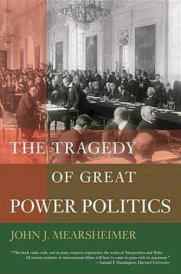 The Tragedy of Great Power Politics John J. Mearsheimer