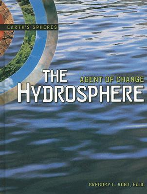 The Hydrosphere: Agent of Change Gregory L. Vogt
