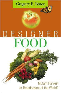Designer Food: Mutant Harvest or Breadbasket for the World? Gregory E. Pence