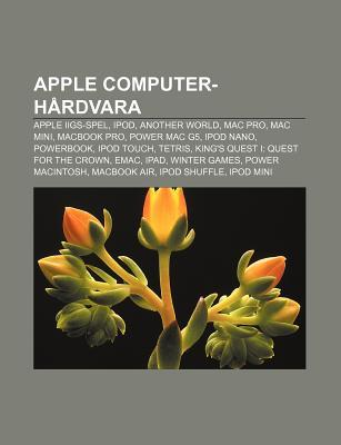 Apple Computer-H Rdvara: Apple IIgs-Spel, iPod, Another World, Mac Pro, Mac Mini, Macbook Pro, Power Mac G5, iPod Nano, PowerBook, iPod Touch  by  Source Wikipedia