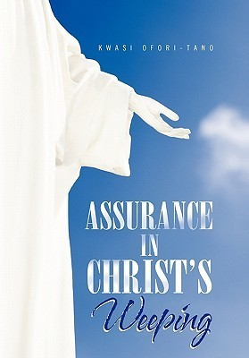 Assurance in Christs Weeping  by  Kwasi Ofori-Tano
