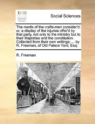 The merits of the crafts-men considerd R. Freeman