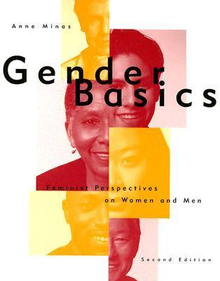 Gender Basics: Feminist Perspectives on Women and Men  by  Anne Minas