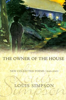 The Owner of the House: New Collected Poems 1940-2001 Louis Simpson