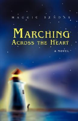 Marching Across the Heart  by  Maggie Bendar