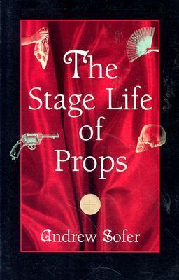 The Stage Life of Props  by  Andrew Sofer