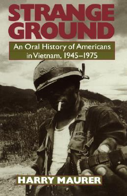 Strange Ground: An Oral History Of Americans In Vietnam, 1945-1975 Harry Maurer