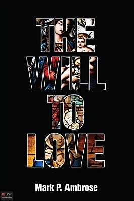 The Will to Love  by  Mark P. Ambrose
