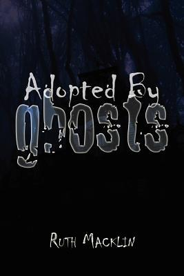 Adopted  by  Ghosts by Ruth Macklin