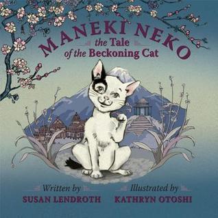 Maneki Neko: The Tale of the Beckoning Cat  by  Susan Lendroth