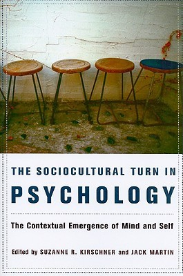 The Sociocultural Turn in Psychology: The Contextual Emergence of Mind and Self  by  Suzanne R. Kirschner