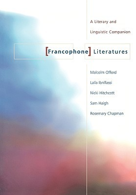 Francophone Literatures: A Literary and Linguistic Companion  by  Rosemary Chapman