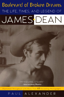 Boulevard of Broken Dreams: The Life, Times and Legend of James Dean  by  Paul Alexander