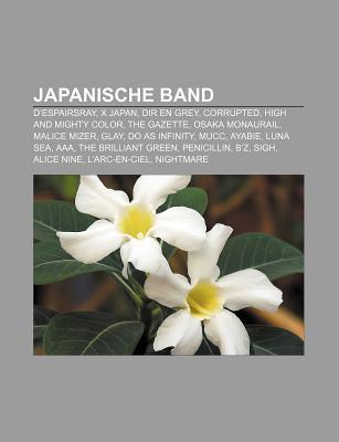 Japanische Band: X Japan, Dir En Grey, Kanjani8, Morning Musume, the Gazette, Kat-Tun, Osaka Monaurail, Malice Mizer, Do as Infinity, G  by  Bücher Gruppe