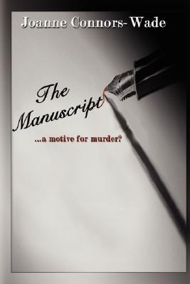 The Manuscript: A Motive for Murder?  by  Joanne Connors-Wade