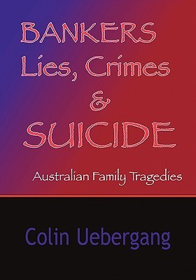 Bankers Lies, Crimes and Suicides  by  Colin Uebergang