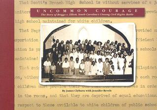 Uncommon Courage: The Story of Briggs v. Elliott, South Carolinas Unsung Civil Rights Battle James Clyburn
