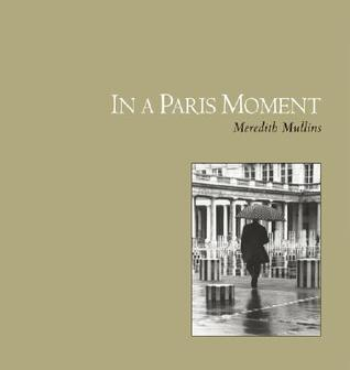 In a Paris Moment  by  Meredith Mullins