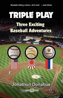 Triple Play: Three Exciting Baseball Adventures Jonathon Michael Donahue
