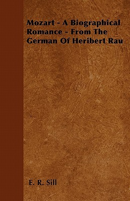 Mozart - A Biographical Romance - From the German of Heribert Rau E. R. Sill