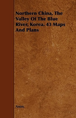 Northern China, the Valley of the Blue River, Korea. 43 Maps and Plans  by  Anonymous