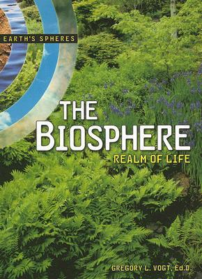 The Biosphere: Realm of Life Gregory L. Vogt