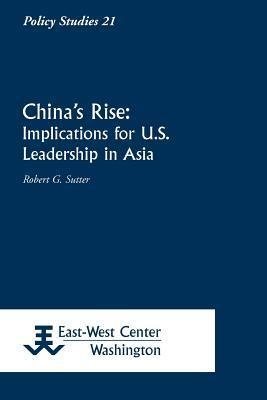 Chinas Rise: Implications for U.S. Leadership in Asia Robert G. Sutter