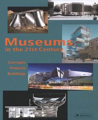 Museums in the 21st Century: Concepts, Projects, Buildings Suzanne Greub