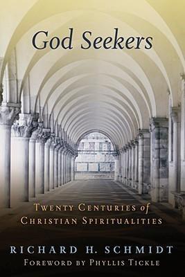 God Seekers: Twenty Centuries of Christian Spiritualities Richard H. Schmidt