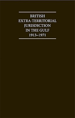 British Extra Territorial Jurisdiction in the Gulf 1913 1971: An Analysis of the System of British Courts in the Territories of the British Protected States of the Gulf During the Pre-Indepedence Era H. M. Al Baharna