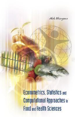 Econometrics, Statistics And Computational Approaches In Food And Health Sciences  by  Alok Bhargava