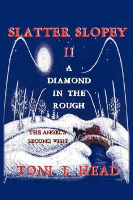Slatter Slopey II - A Diamond in the Rough: The Angels Second Visit Toni L. Head