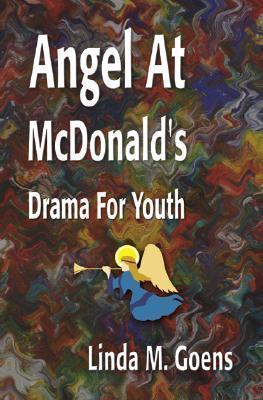 Angel at McDonalds: Advent Drama for Youth Linda M. Goens